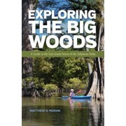 Exploring the Big Woods: A Guide to the Last Great Forest of the Arkansas Delta, Paperback/Matthew D. Moran