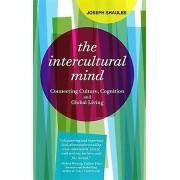The Intercultural Mind Connecting Culture Cognition and Global Living par Joseph Shaules