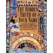 The Hidden Truth of Your Name: A Complete Guide to First Names and What They Say about the Real You, Paperback/Nomenology Project