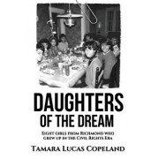 Daughters of the Dream: Eight Girls from Richmond Who Grew Up in the Civil Rights Era, Hardcover/Tamara Lucas Copeland