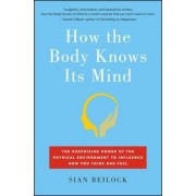 How the Body Knows Its Mind: The Surprising Power of the Physical Environment to Influence How You Think and Feel, Paperback