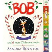 Bob: And 6 More Christmas Stories, Hardcover/Sandra Boynton