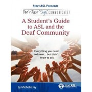 Don't Just Sign... Communicate!: A Student's Guide to ASL and the Deaf Community, Paperback/Michelle Jay