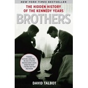 Brothers: The Hidden History of the Kennedy Years, Paperback/David Talbot