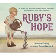 """Ruby's Hope: A Story of How the Famous """"migrant Mother"""" Photograph Became the Face of the Great Depression, Hardcover/Monica Kulling"""