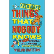 Even More Things That Nobody Knows. 501 Further Mysteries of Life, the Universe and Everything, Paperback/William Hartston