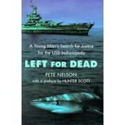 Left for Dead: A Young Man's Search for Justice for the USS Indianapolis, Paperback/Peter Nelson