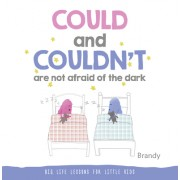 Could and Couldn't Are Not Afraid of the Dark: Big Life Lessons for Little Kids