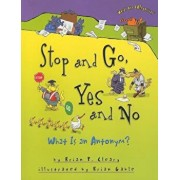Stop and Go, Yes and No: What Is an Antonym', Paperback/Brian P. Cleary