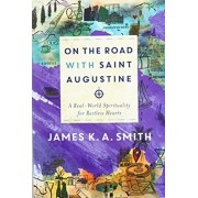 On the Road with Saint Augustine. A Real-World Spirituality for Restless Hearts, Paperback/James K. A. Smith