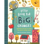 Little Book for Big Changes. Activities and tips to make the world a better place, Paperback/Karen Ng