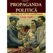 Propaganda politica. Tipologii si arii de manifestare 1945-1958 - Oana Ilie
