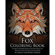 Fox Coloring Book: An Adult Coloring Book of 40 Stress Relief Fox Designs to Help You Relax and Unwind, Paperback/Adult Coloring World