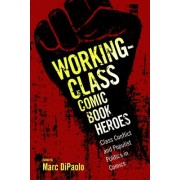 Working-Class Comic Book Heroes - Class Conflict and Populist Politics in Comics(Paperback) (9781496818188)