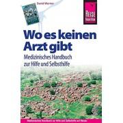 Werner, David Reise Know-How: Wo es keinen Arzt gibt Medizinisches Handbuch zur Hilfe und Selbsthilfe: Diagnose,