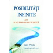 Posibilitati infinite. Arta de a-ti transpune visele in practica/Mike Dooley