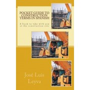 Pocket Guide to Construction Terms in Spanish: A Book to Take with You at the Construction Site, Paperback/Jose Luis Leyva