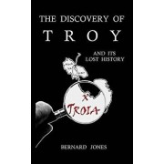 The Discovery of Troy and its Lost History, Hardcover/Bernard Jones