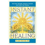 Instant Healing: Gain Inner Strength, Empower Yourself, and Create Your Destiny, Paperback