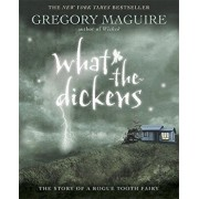 What-The-Dickens: The Story of a Rogue Tooth Fairy, Paperback/Gregory Maguire