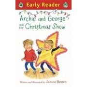 Early Reader: Archie and George and the Christmas Show, Paperback/James Brown