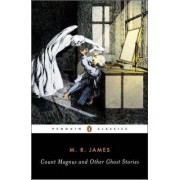 Count Magnus and Other Ghost Stories by M. R. James
