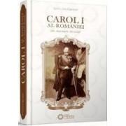 Carol I al Romaniei - Un monarh devotat - Dorin Liviu Damean