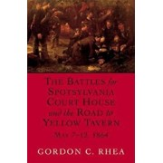 The Battles for Spotsylvania Court House and the Road to Yellow Tavern, May 7--12, 1864, Paperback/Gordon C. Rhea