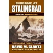 Endgame at Stalingrad: Book One: November 1942?the Stalingrad Trilogy, Volume 3, Hardcover