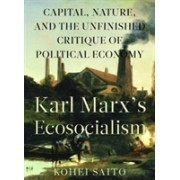 Karl Marx's Ecosocialism - Capital, Nature, and the Unfinished Critique of Political Economy (Saitao Kaohei)(Paperback) (9781583676400)