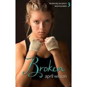 Broken: McIntyre Security Bodyguard Series - Book 3, Paperback/April Wilson