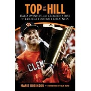 Top of the Hill: Dabo Swinney and Clemson's Rise to College Football Greatness, Hardcover/Manie Robinson