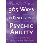 365 Ways to Develop Your Psychic Ability: Simple Tools to Increase Your Intuition & Clairvoyance, Paperback
