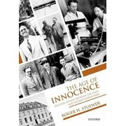 The Age of Innocence: Nuclear Physics Between the First and Second World Wars, Hardcover/Roger H. Stuewer