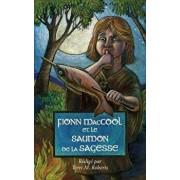 Fionn MacCool et le saumon de la sagesse: Un conte traditionnel au sujet d'un héros gaélique présenté comme une histoire gestuelle pour les enfants ŕ, Paperback/Terri M. Roberts