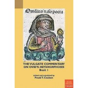The Vulgate Commentary on Ovidés Metamorphoses par Edited and translated by Frank Coulson