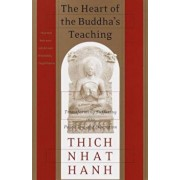 The Heart of the Buddha's Teaching: Transforming Suffering Into Peace, Joy & Liberation: The Four Noble Truths, the Noble Eightfold Path, and Other Ba, Paperback/Thich Nhat Hanh