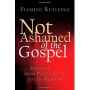 Not Ashamed of the Gospel: Sermons from Paul's Letter to the Romans, Paperback/Fleming Rutledge