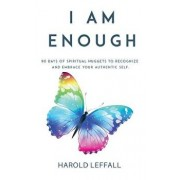 I Am Enough: 90 Days of Spiritual Nuggets to Recognize and Embrace Your Authentic Self, Paperback/Harold Leffall Jr