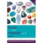 Totul despre cristale vol. 1. Ghidul complet al cristalelor si intrebuintarea lor