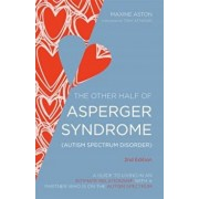 The Other Half of Asperger Syndrome (Autism Spectrum Disorder): A Guide to Living in an Intimate Relationship with a Partner Who Is on the Autism Spec, Paperback/Tony Attwood
