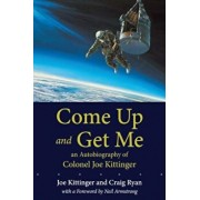 Come Up and Get Me: An Autobiography of Colonel Joe Kittinger, Paperback/Joe Kittinger
