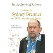 In the Spirit of Science: Lectures by Sydney Brenner on Dna, Worms and Brains, Paperback/Sydney Brenner