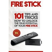 Fire Stick: How to Unlock the True Potential of Your Fire Stick: Plus 101 Tips and Tricks! (Streaming Devices, Amazon Fire TV Stic, Paperback/Alexa Walker