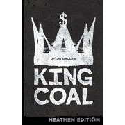 King Coal (Heathen Edition), Paperback/Upton Sinclair