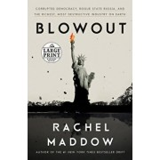 Blowout: Corrupted Democracy, Rogue State Russia, and the Richest, Most Destructive Industry on Earth, Paperback/Rachel Maddow
