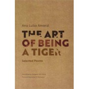 University of Massachusetts Press The Art of Being a Tiger : Selected Poems - Amaral Ana Luisa