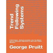 Trend Following Systems: A DIY Project - Batteries Included: Can You Reboot and Fix Yesterday's Algorithms to Work with Today's Markets?, Paperback/George Pruitt