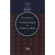 Credinta biologiei si biologia credintei - Robert Pollack