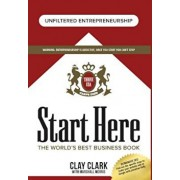 Start Here: The World's Best Business Growth & Consulting Book: Business Growth Strategies from the World's Best Business Coach, Hardcover/Clay Clark